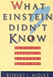 Wolke, Robert L.: What Einstein Didn&#39;t Know: Scientific Answers to Everyday Questions