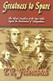Fehrenbach, T.R.: Greatness to Spare: The Heroic Sacrifices of the Men Who Signed the Declaration of Independence