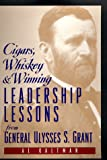 Kaltman, Al: Cigars, Whiskey and Winning : Leadership Lessons from General Ulysses S. Grant