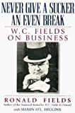 Fields, Ronald: Never Give a Sucker an Even Break: W.C. Fields on Business