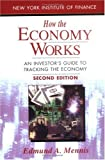 Mennis, Edmund A.: How the Economy Works : An Investor's Guide to Tracking the Economy