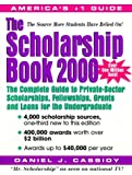 Cassidy, Daniel J.: The Scholarship Book 2000: The Complete Guide to Private-Sector Scholarships, Fellowships, Grants and Loans for the Undergraduate