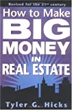 Hicks, Tyler Gregory: How to Make Big Money in Real Estate