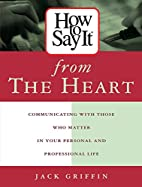 How To Say It From The Heart : Communicating…