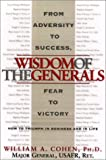 Cohen, William A.: The Wisdom of the Generals: How to Triumph in Business and in Life