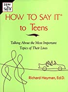 How to Say it to Teens by Richard Heyman