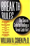 Cohen, William A.: Break the Rules and Get a Great Job Fast