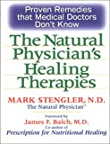 The Natural Physicians Healing Therapies From Powerful Supplements to Potent