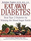 Napier, Kristine: Eat Away Diabetes: Beat Type 2 Diabetes by Winning the Blood-Sugar Battle