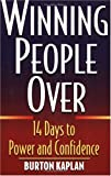 Kaplan, Burton: Winning People Over : 14 Days to Power and Confidence