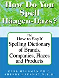 Hausman, Carl: How Do You Spell Haagen-Dazs? : A Unique Spelling Reference to the Ubiquitous World of Trademark Names