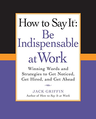 how-to-say-it-be-indispensable-at-work-winning-words-and-strategies-to-get-noticed-get-hired-andget-ahead-how-to-say-it-paperback