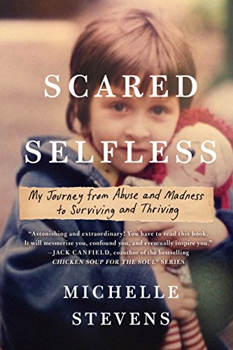 scared-selfless-my-journey-from-abuse-and-madness-to-surviving-and-thriving