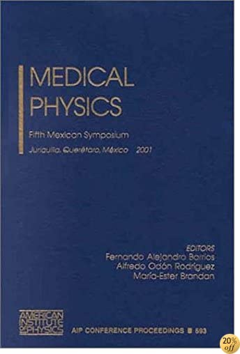 Medical Physics: Fifth Mexican Symposium, Juriquilla, Queretaro, Mexico, 21-23 March 2001 (AIP Conference Proceedings)