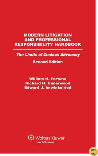 Modern Litigation and Professional Responsibility Handbook: The Limits of Zealous Advocacy, Second Edition