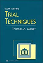 Trial Techniques by Thomas A. Mauet