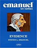 Emanuel, Steven: Emanuel Law Outlines: Evidence