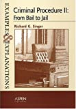 Singer, Richard G.: Criminal Procedure II: From Bail to Jail (Examples & Explanations)