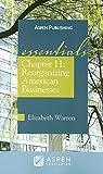 Warren, Elizabeth: Chapter 11: Reorganizing American Businesses (Essentials)