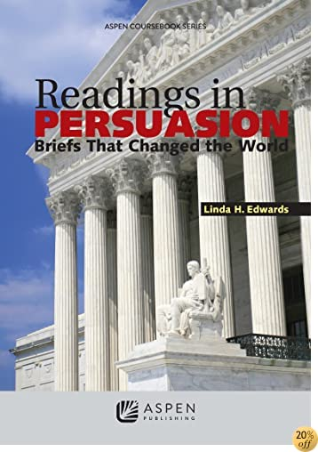 Readings in Persuasion: Briefs that Changed the World (Aspen Coursebook)
