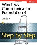 Sharp, John: Windows® Communication Foundation 4 Step by Step (Step by Step (Microsoft))