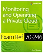 Exam Ref 70-246: Monitoring and Operating a…