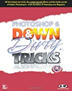 Photoshop 6 Down and Dirty Tricks by Scott…