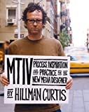 Curtis, Hillman: Mtiv: Process, Inspiration and Practice for the New Media Designer