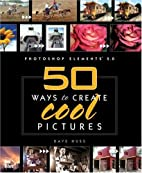 Photoshop Elements 2: 50 Ways to Create Cool…