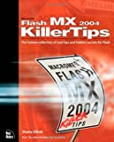 Elliott, Shane: Macromedia Flash Mx 2004 Killer Tips: The Hottest Collection F Cool Tips and Hidden Secrets for Flash
