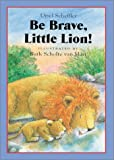 Scheffler, Ursel: Be Brave, Little Lion!
