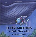 Marcus Pfister: El Pez Arco Iris Y La Ballena Azul