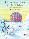 Hans de Beer: Little Polar Bear and the Big Balloon