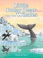 Little Polar Bear and the Whales by Hans de…