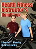 Howley, Edward T.: Health Fitness Instructor's Handbook
