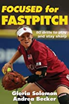 Focused for Fastpitch by Gloria Solomon