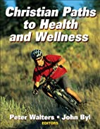 Christian Paths to Health and Wellness by…