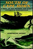 Armstrong Sperry: South Of Cape Horn: A Saga of Nat Palmer and Early Antarctic Exploration