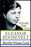 Blanche Wiesen Cook: Eleanor Roosevelt:  Volume One 1884-1933 (Part One)