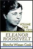 Blanche Wiesen Cook: Eleanor Roosevelt:  Volume One 1884-1933 (Part One)