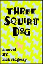 Three Squirt Dog by Rick Ridgway