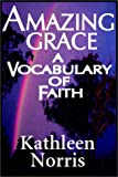Norris, Kathleen: Amazing Grace: A Vocabulary Of Faith
