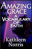 Norris, Kathleen: Amazing Grace: A Vocabulary Of Faith