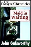 Galsworthy, John: Maid In Waiting