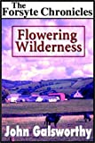 Galsworthy, John: Flowering Wilderness