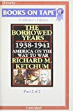 Ketchum, Richard M.: The Borrowed Years: 1938-1941, America on the Way to War, Part 2