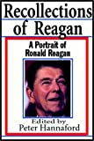 Hannaford, Edited By Peter: Recollections Of Reagan: A Portrait Of Ronald Reagan
