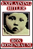 Rosenbaum, Ron: Explaining Hitler Part 1 Of 2