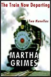 Martha Grimes: The Train Now Departing:  Two Novellas (The Train Now Departing & When
