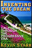 Starr, Kevin: Inventing The Dream:  California Through The Progressive Era